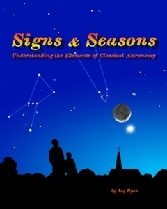 Signs & Seasons - Understanding The Elements Of Classical Astronomy