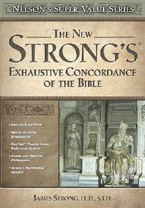 The New Strong's Exhaustive Concordance of the Bible KJV
