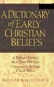 Dictionary Of Early Christian Beliefs David Bercot