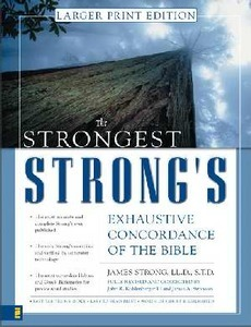 The Strongest Strong's Exhaustive Concordance of the Bible Large Print